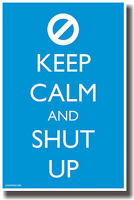 Keep Calm And Shut Up - Humor Poster