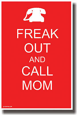 Freak Out And Call Mom - Humor Poster
