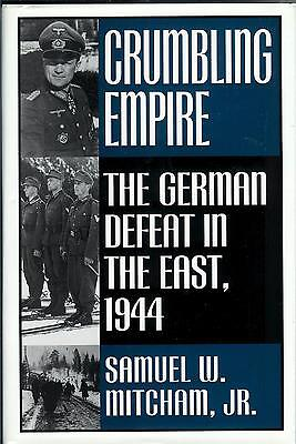 Crumbling Empire: The German Defeat in the East 1944. Samuel W. Mitcham, Jr.