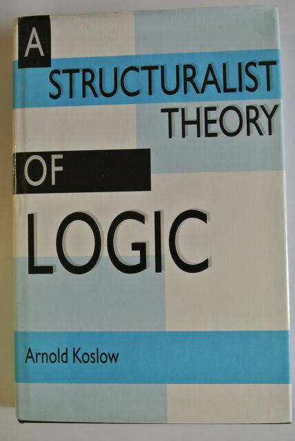 Book. A Structuralist Theory of Logic by Arnold Koslow. 1st edition pub. 1992.