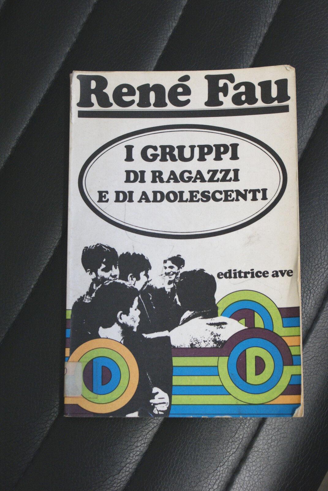 I gruppi di ragazzi e di adolescenti - René Fau - Prima ed. 1968 Ave