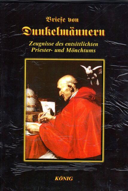 BRIEFE VON DUNKELMÄNNERN - Zeugnisse des entsittlichten Priester- und Mönchtums