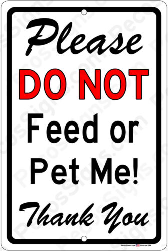 Please Do Not Feed or Pet Me Thank You - 8x12 Aluminum Sign Made in the USA