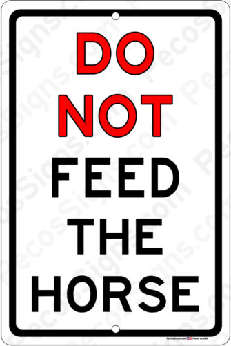 DO NOT Feed the Horse - 8x12 Aluminum Sign Made in the USA