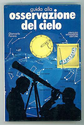 FAVERO GIANCARLO GUIDA ALLA OSSERVAZIONE DEL CIELO MONDADORI 1984 ASTRONOMIA