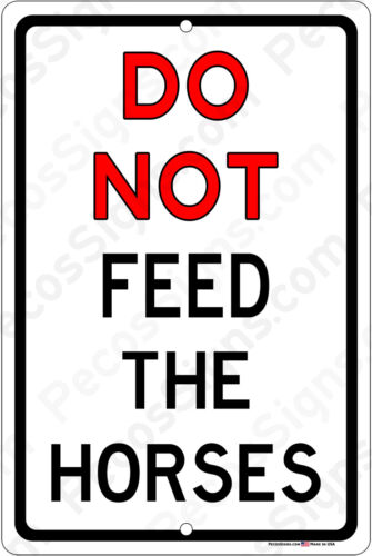 DO NOT Feed the Horses - 8x12 Aluminum Sign Made in the USA