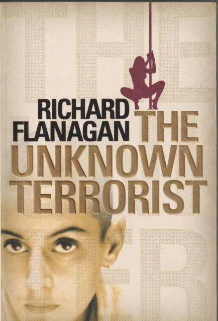 THE UNKNOWN TERRORIST Richard Flanagan ~ 1st Ed PB 2006