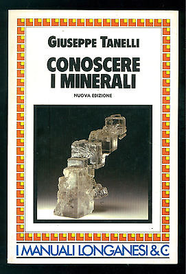TANELLI GIUSEPPE CONOSCERE I MINERALI LONGANESI 1988 LA VOSTRA VIA 207 GEOLOGIA