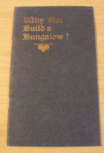 """RARE ca 1920 AD Booklet~""""Why Not BUILD a BUNGALOW?"""" Arts & Crafts Architecture~"""