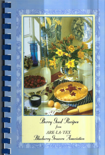 BLUEBERRY GROWERS ARK LA TEX BERRY GOOD RECIPES 2012 COOK BOOK LOUISIANA TEXAS