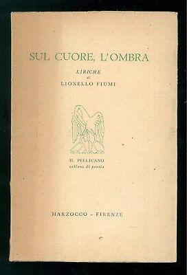 FIUMI LIONELLO SUL CUORE L'OMBRA MARZOCCO 1953 DEDIC AUTOGRAFA MATTIA LIMONCELLI
