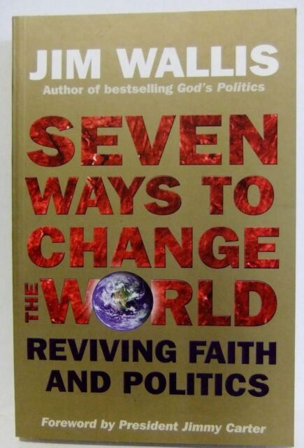 Seven ways to change the world Jim Wallis reviving Faith and politics Philosophy