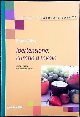 Bruno Brigo, Ipertensione: curarla a tavola, Ed. Tecniche Nuove, 2001