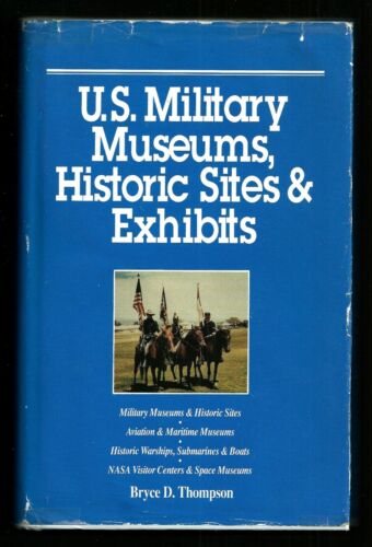 Book U.S. Military Museums, Historic Sites & Exhibits by Bryce D. Thompson