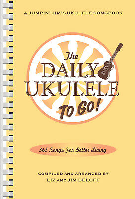 The Daily Ukulele To Go: 365 Songs for Better Living - Ukulele Fake Book