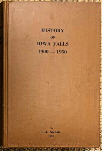 Vintage 1956 History of Iowa Falls 1900-1950, by I.A Nichols, Book