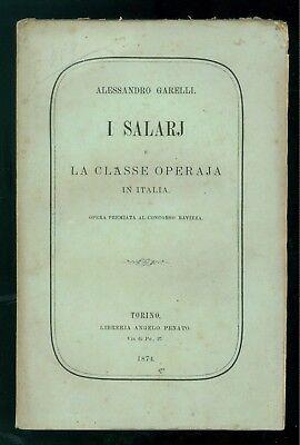 GARELLI ALESSANDRO I SALARJ E LA CLASSE OPERAJA IN ITALIA PENATO 1874 ECONOMIA