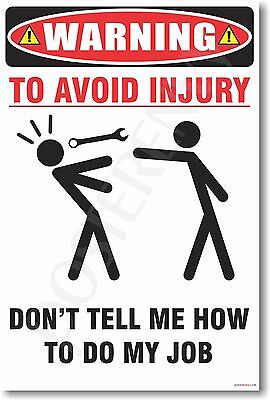 Warning   To Avoid Injury Dont Tell Me How To Do My Job   New Humor Joke Poster