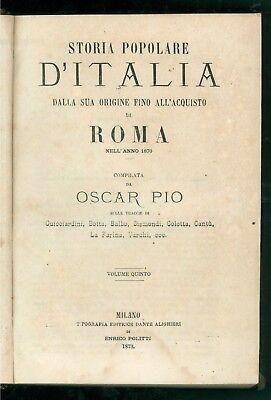 PIO OSCAR STORIA POPOLARE D'ITALIA VOLUME QUINTO TIP. ED. DANTE ALIGHIERI 1873