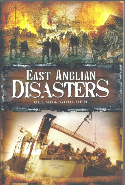 East Anglian Disasters - Glenda Goulden NEW Paperback Local History 1st edition