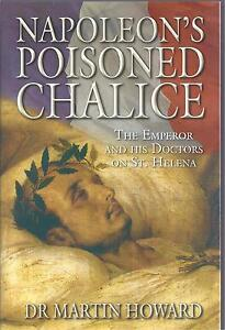 Napoleon's Poisoned Chalice: The Emperor and His Doctors on St. Helena NEW