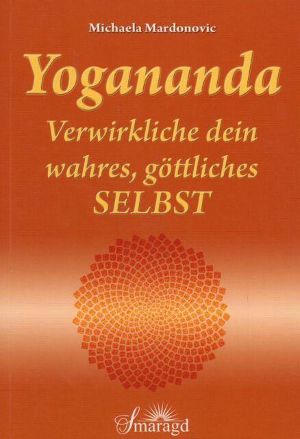 YOGANANDA - Verwirkliche dein wahres, göttliches Selbst - Michaela Mardonovic