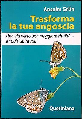 Anselm Grün, Trasforma la tua angoscia. Una via verso..., Ed. Queriniana, 2007