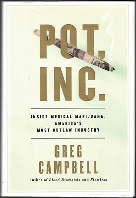 Pot  Inc   Inside Medical Marijuana Americas Most Outlaw Industry Greg Campbell