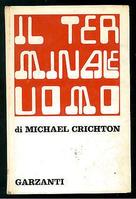 CRICHTON MICHAEL IL TERMINALE UOMO GARZANTI 1972 PRIMA EDIZIONE FANTASCIENZA
