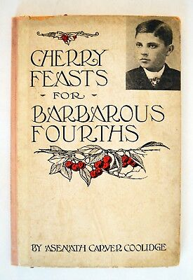 Antique Rare Cherry Feasts for Barbarous Fourths by Asenath Carver Coolidge Book