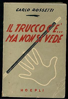 ROSSETTI CARLO IL TRUCCO C'E' MA NON SI VEDE HOEPLI 1941 GIOCHI PRESTIGIO