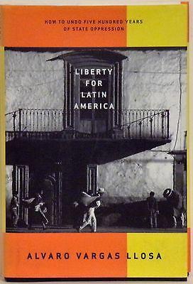 Liberty For Latin America  How To Undo 500 Years Of State Oppression   Alvaro Va