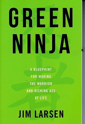 Green Ninja : A Blueprint for Waking the Warrior and Kicking Ass at Life by Jim