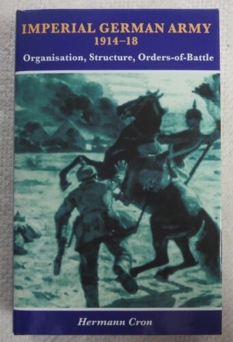 Book IMPERIAL GERMAN ARMY 1914 1918, ORGANISATION, STRUCTURE, ORDERS of BATTLE