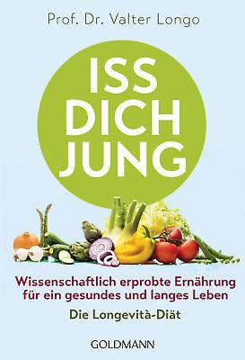 Prof. Dr. Valter Longo - Iss dich jung: Wissenschaftlich erprobte Ernährung für