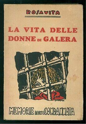 ROSAVITA LA VITA DELLE DONNE DI GALERA 1931 DEDICA AUTOGRAFA CARCERE FEMMINILE