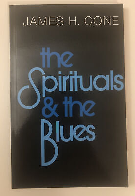 The Spirituals & The Blues by James H. Cone