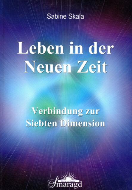 LEBEN IN DER NEUEN ZEIT - Verbindung zur Siebten Dimension - Sabine Skala BUCH