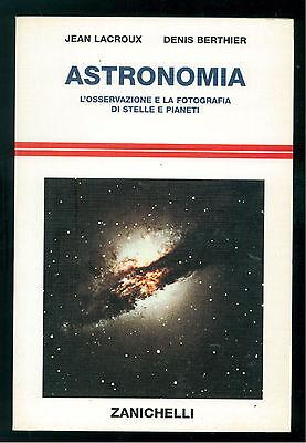 LACROUX JEAN BERTHIER DENIS ASTRONOMIA ZANICHELLI 1993 FOTOGRAFIA STELLE PIANETI