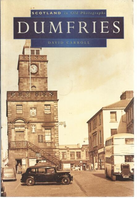 Dumfries in Old Photographs. Local History/Nostalgia/Old Photographs. Scotland.