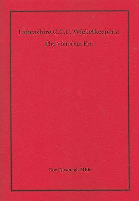 LE: LANCASHIRE C.C.C. WICKETKEEPERS: The Victorian Era: Roy Cavanagh MBE (2017)