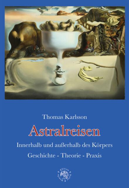 ASTRALREISEN - INNERHALB UND AUßERHALB DES KÖRPERS - Thomas Karlsson 2. Auflage!