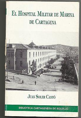 LIBRO EL HOSPITAL MILITAR DE MARINA DE CARTAGENA.JUAN SOLER CANTÓ.AÑO 1993.