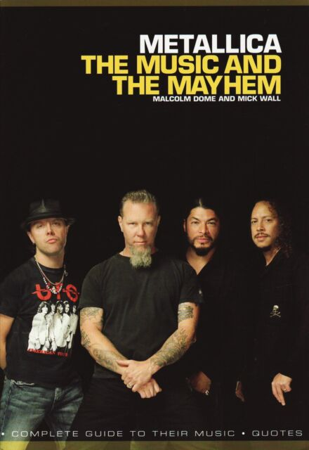 Metallica The Music And The Mayhem Book by Mick Wall Malcolm Dome 9781849386623