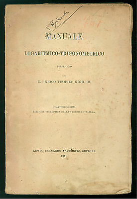 KOHLER ENRICO TEOFILO MANUALE LOGARITMICO-TRIGONOMETRICO TAUCHNITZ 1911