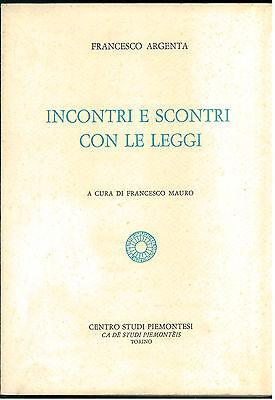 ARGENTA F. INCONTRI E SCONTRI CON LE LEGGI CENTRO STUDI PIEMONTESI 1979 I° ED.
