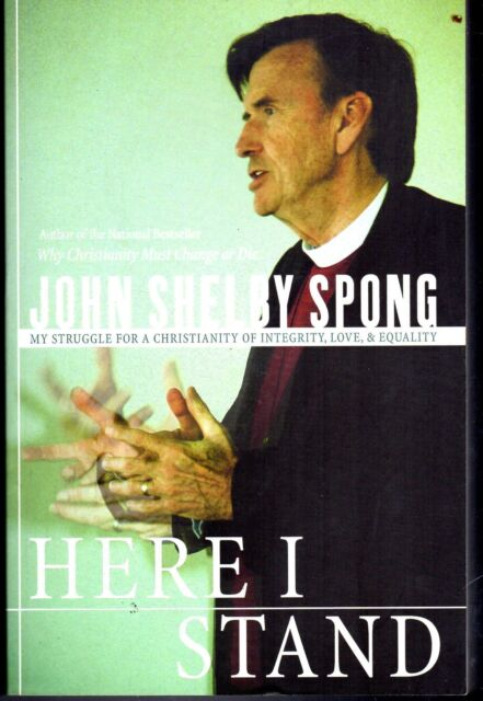 HERE I STAND: A Christianity Of Integrity & Love - John Shelby Spong (PB; 2001)