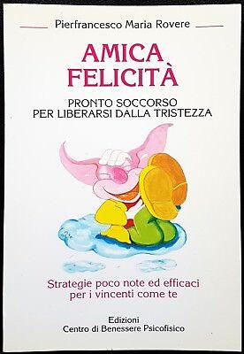 Pierfrancesco Maria Rovere, Amica felicità, Ed. Centro di Benessere Psicofisico
