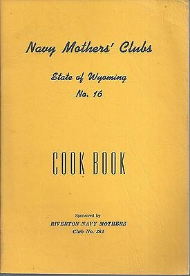 RIVERTON CHEYENNE WY 1963 WYOMING US NAVY MOTHERS CLUBS COOK BOOK * ANTIQUE RARE