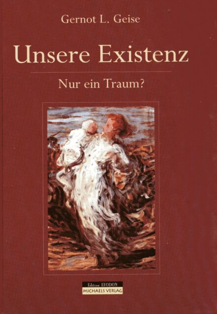 Unsere Existenz - Nur ein Traum ? - Gernot L. Geise BUCH - EDITION EFODON